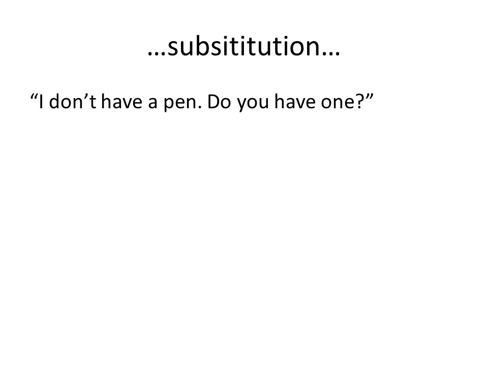 …subsititution… I don't have a pen. Do you have one