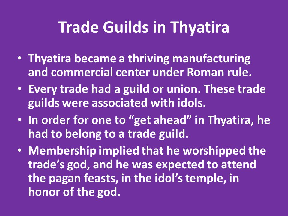 Trade Guilds in Thyatira Thyatira became a thriving manufacturing and commercial center under Roman rule.