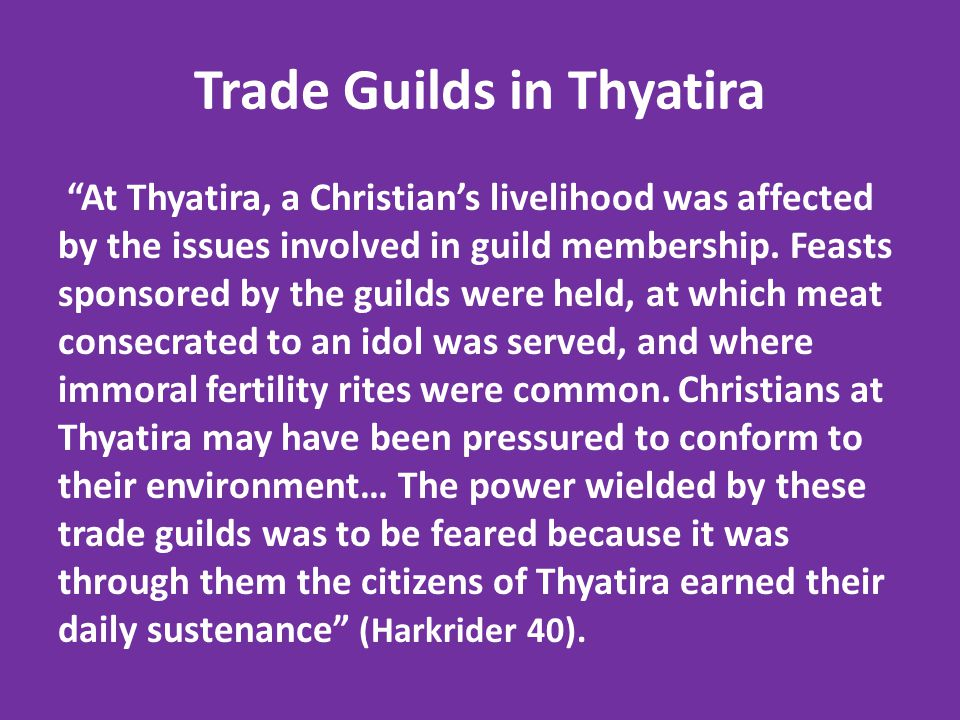 Trade Guilds in Thyatira At Thyatira, a Christian's livelihood was affected by the issues involved in guild membership.