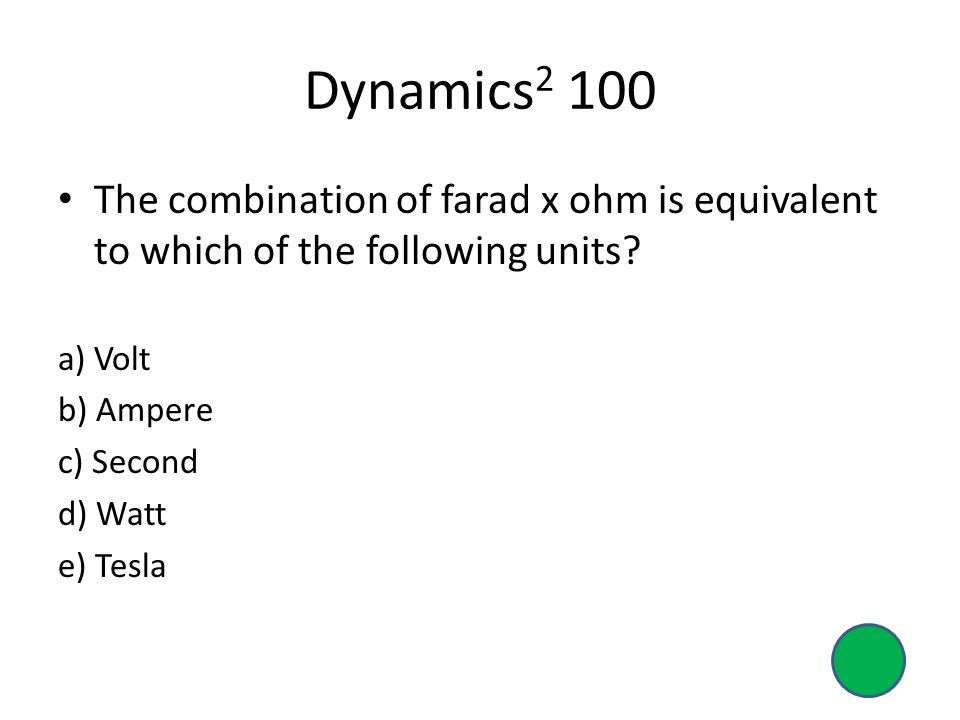 Dynamics 2 100 The combination of farad x ohm is equivalent to which of the following units.