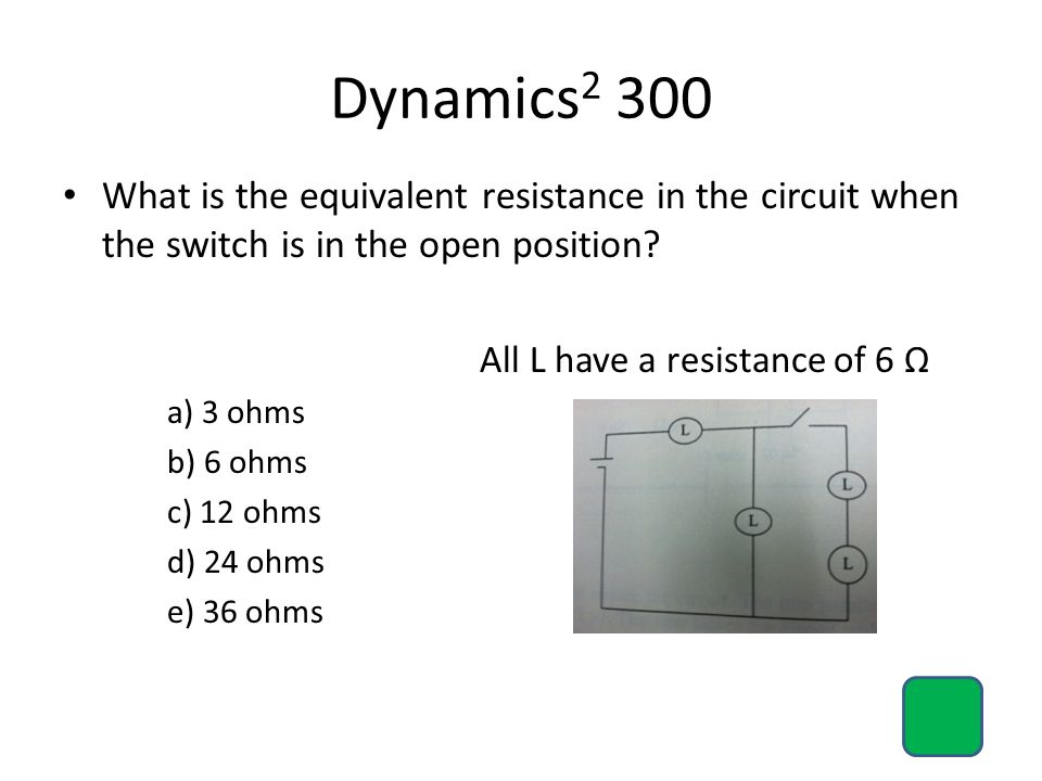 Dynamics 2 300 What is the equivalent resistance in the circuit when the switch is in the open position.