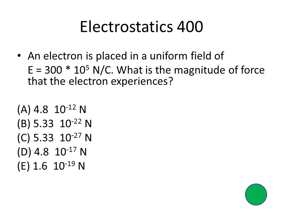 Electrostatics 400 An electron is placed in a uniform field of E = 300 * 10 5 N/C.