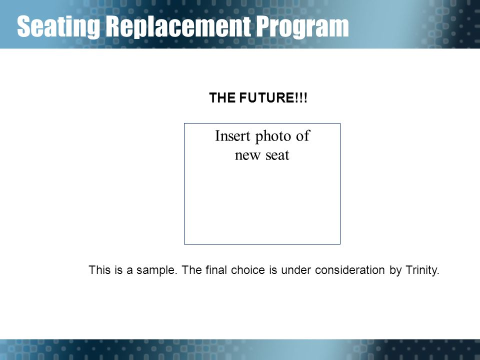 Seating Replacement Program THE FUTURE!!.Insert photo of new seat This is a sample.