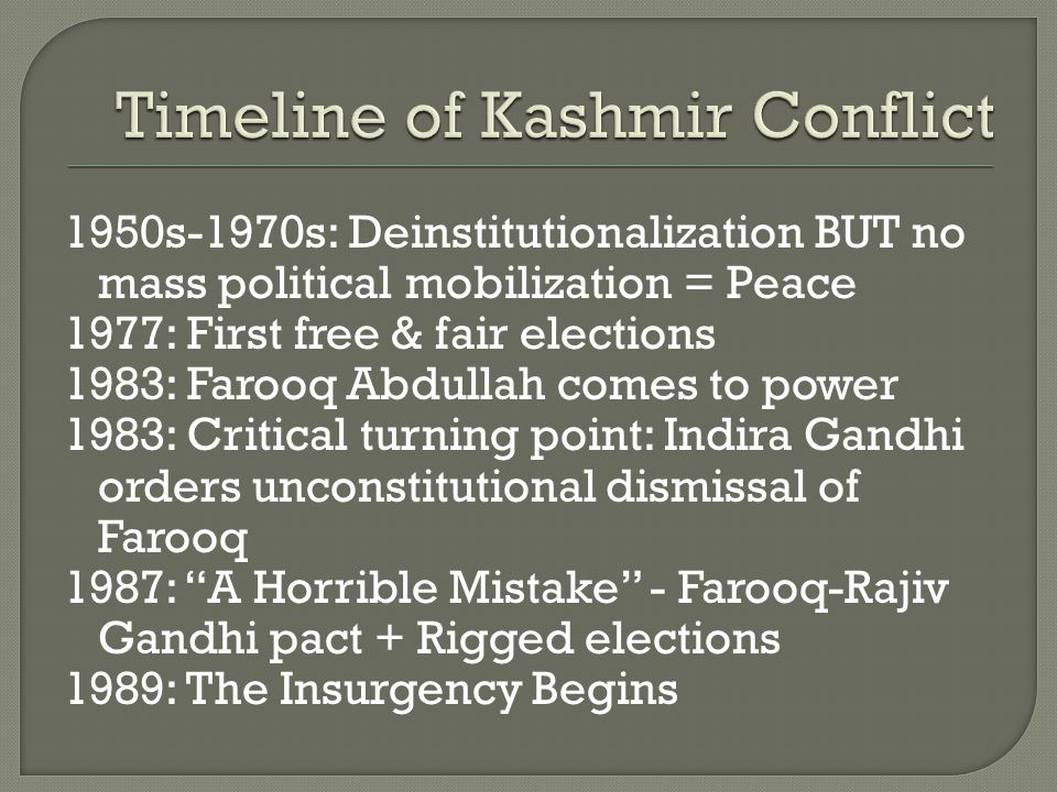 1950s-1970s: Deinstitutionalization BUT no mass political mobilization = Peace 1977: First free & fair elections 1983: Farooq Abdullah comes to power