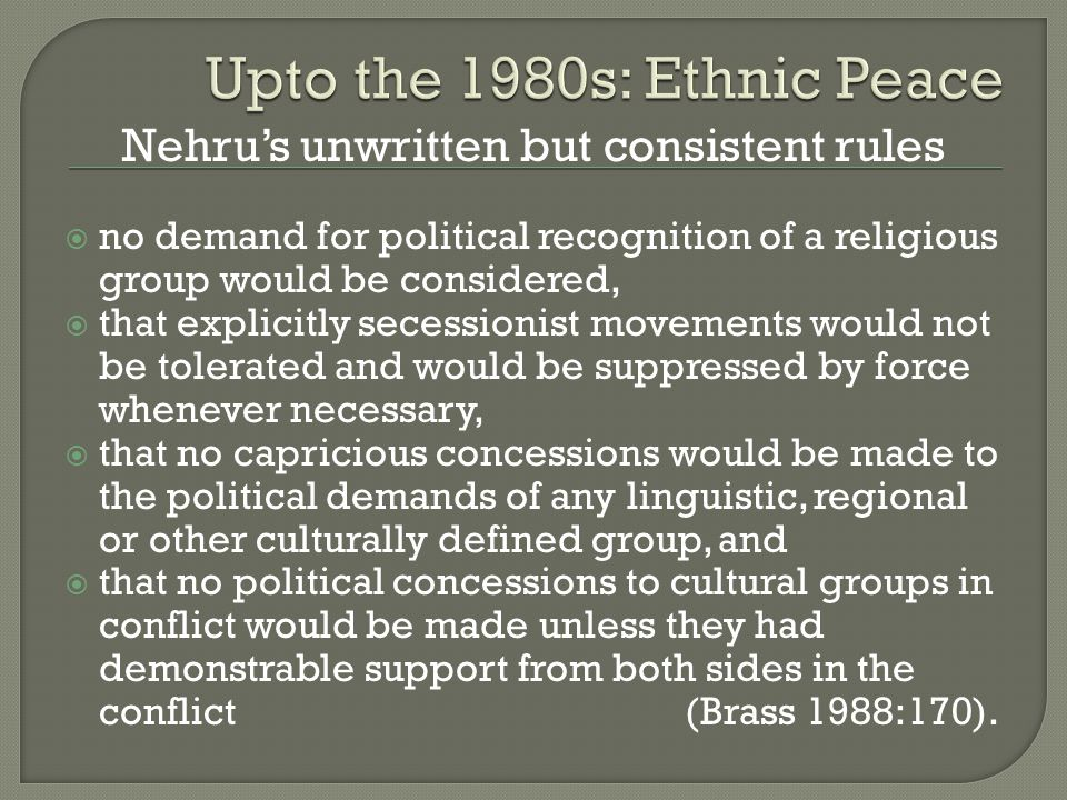 Nehru's unwritten but consistent rules  no demand for political recognition of a religious group would be considered,  that explicitly secessionist
