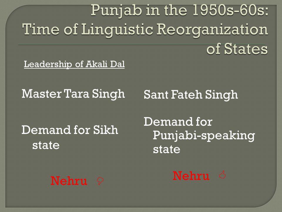 Sant Fateh Singh Demand for Punjabi-speaking state Nehru  Master Tara Singh Demand for Sikh state Nehru  Leadership of Akali Dal