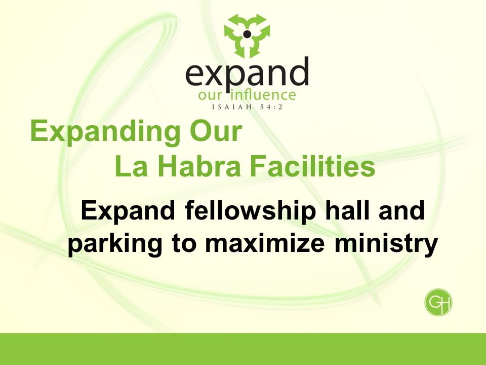 Expanding Our La Habra Facilities Expand fellowship hall and parking to maximize ministry