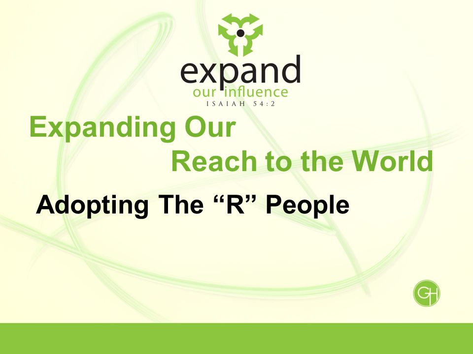 Expanding Our Reach to the World Adopting The R People