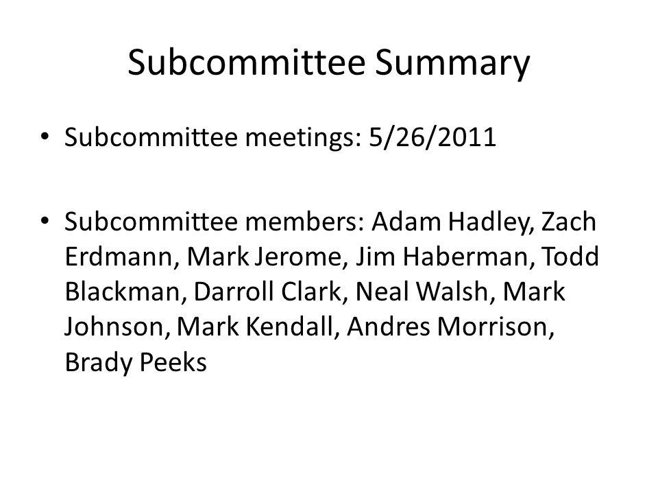 Subcommittee Summary Subcommittee meetings: 5/26/2011 Subcommittee members: Adam Hadley, Zach Erdmann, Mark Jerome, Jim Haberman, Todd Blackman, Darroll Clark, Neal Walsh, Mark Johnson, Mark Kendall, Andres Morrison, Brady Peeks