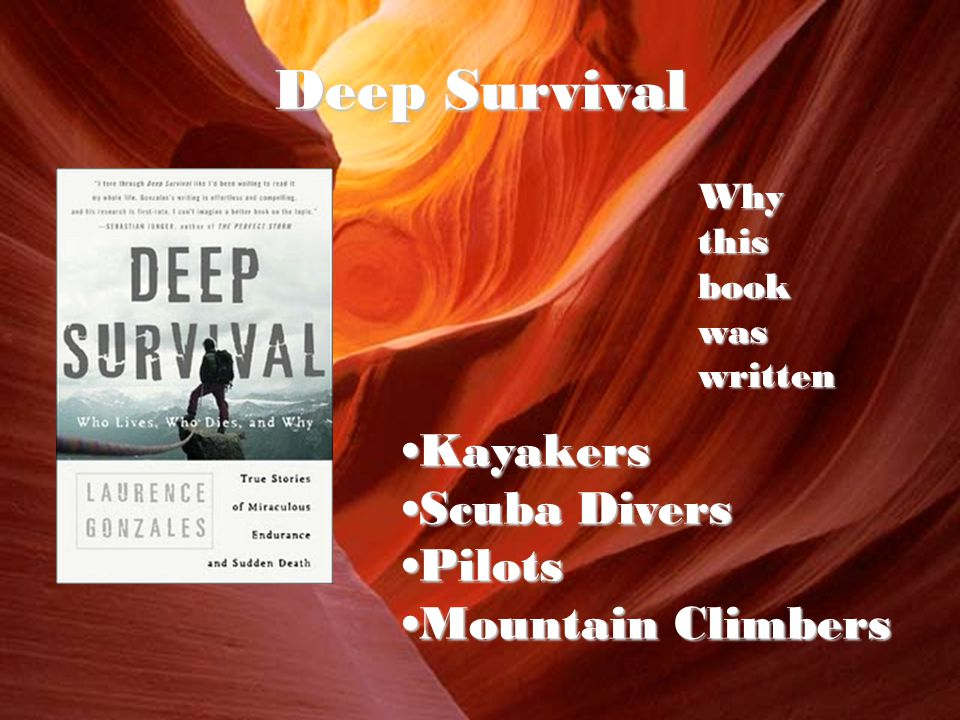 Deep Survival KayakersKayakers Scuba DiversScuba Divers PilotsPilots Mountain ClimbersMountain Climbers Why this book was written
