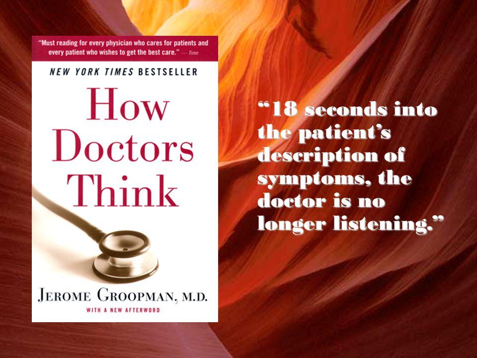 18 seconds into the patient's description of symptoms, the doctor is no longer listening.