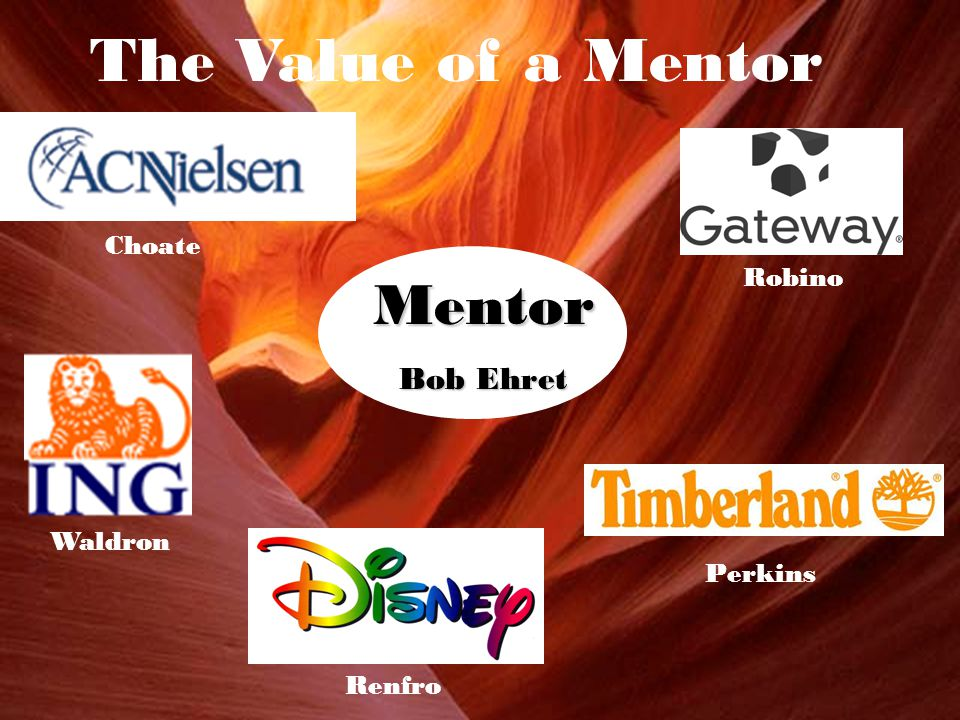 Mentor Bob Ehret Choate Waldron Robino Renfro Perkins The Value of a Mentor