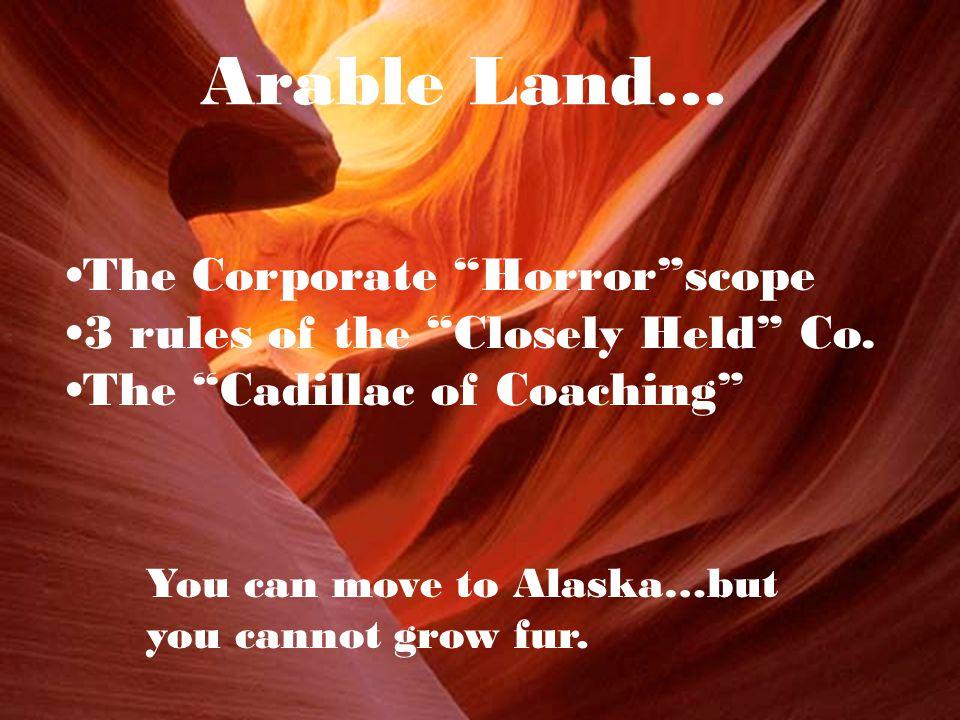 Arable Land… You can move to Alaska…but you cannot grow fur.