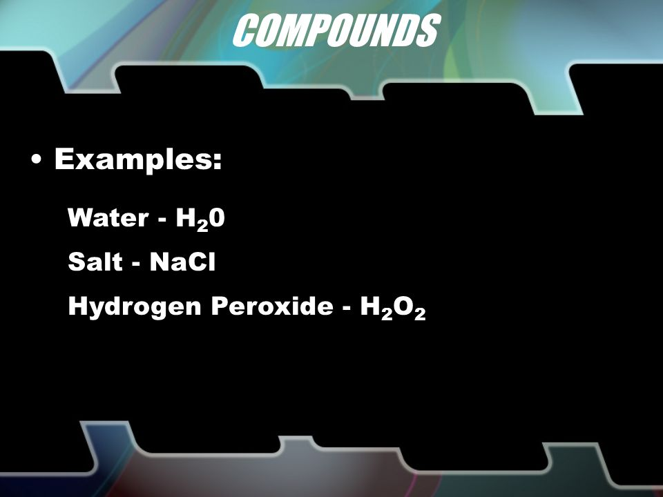 COMPOUNDS 2 or more elements combine to make a compound A compound is a substance that can be separated into simpler substances only by chemical means