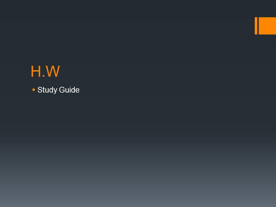 H.W  Study Guide