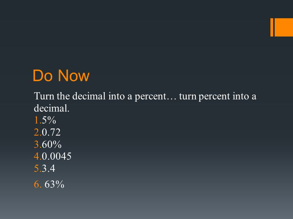 Do Now Turn the decimal into a percent… turn percent into a decimal.