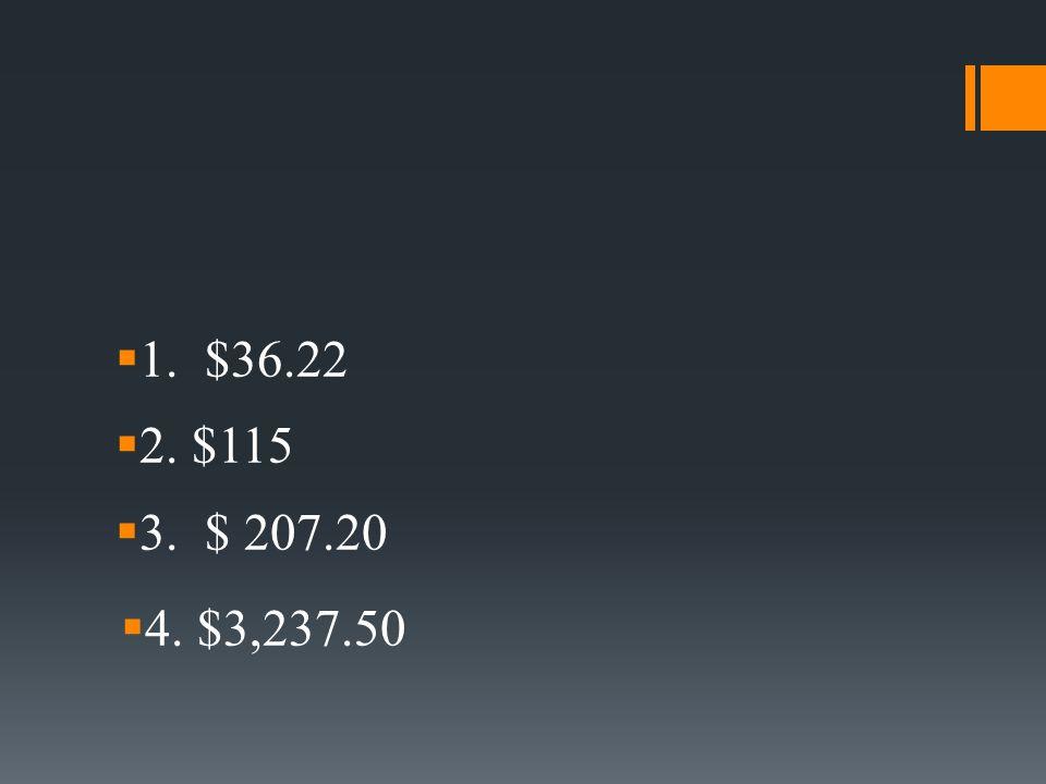  1. $36.22  2. $115  3. $ 207.20  4. $3,237.50