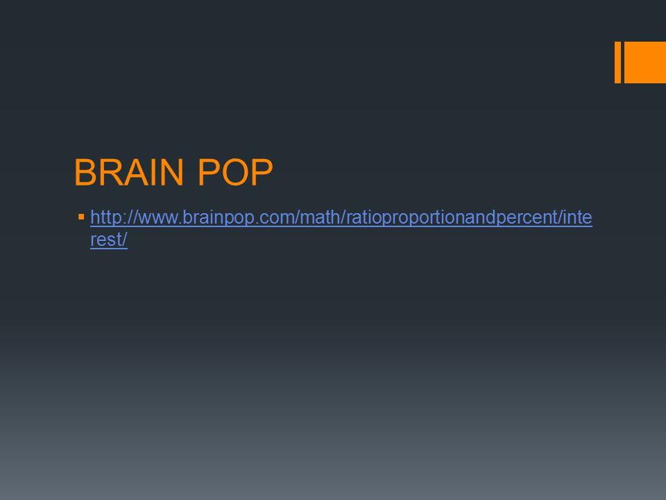 BRAIN POP  http://www.brainpop.com/math/ratioproportionandpercent/inte rest/ http://www.brainpop.com/math/ratioproportionandpercent/inte rest/