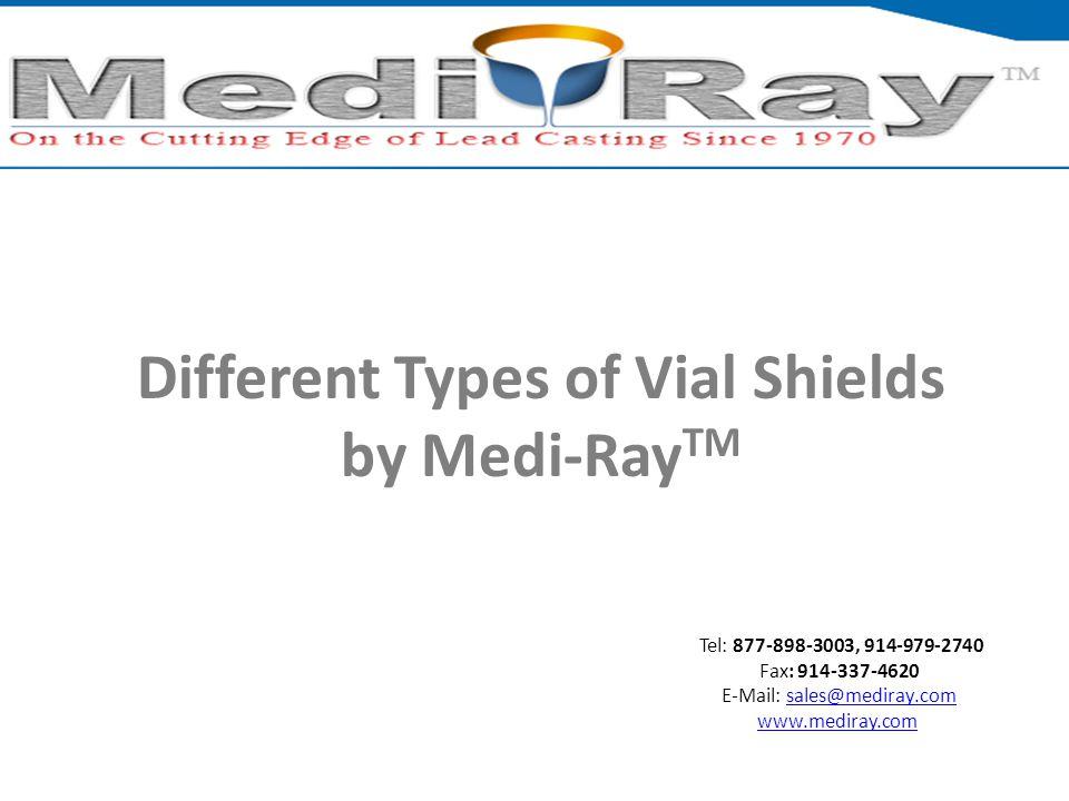 Tel: 877-898-3003, 914-979-2740 Fax: 914-337-4620 E-Mail: sales@mediray.comsales@mediray.com www.mediray.com Different Types of Vial Shields by Medi-Ray TM
