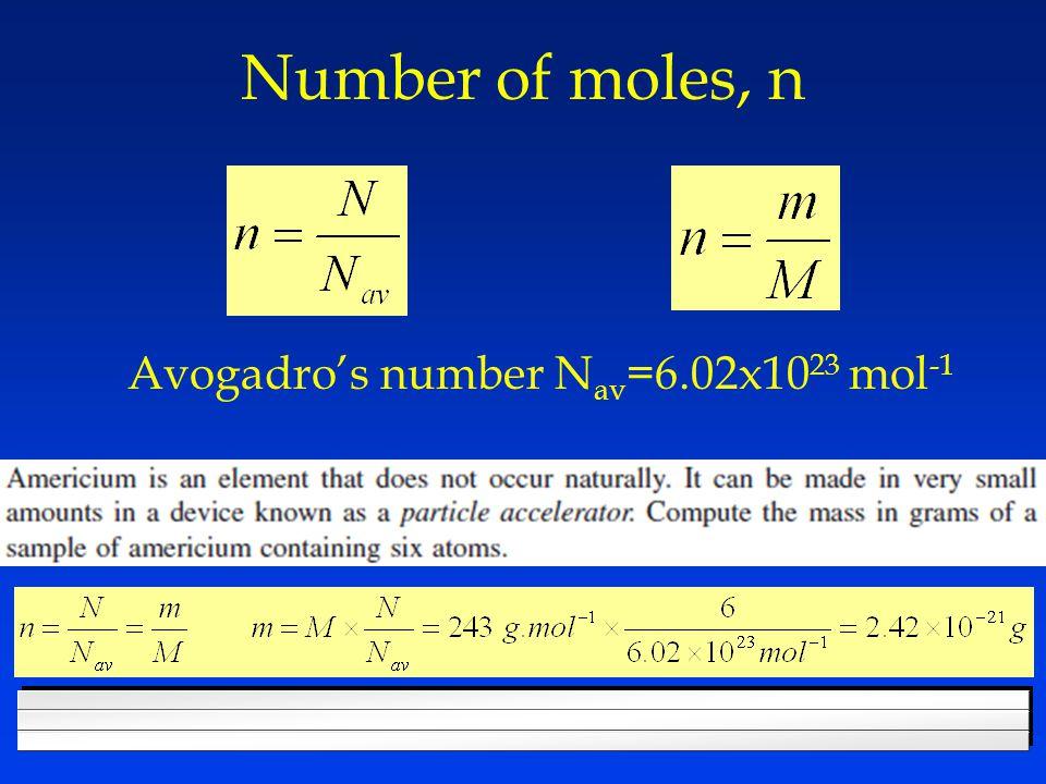 Number of moles, n Avogadro's number N av =6.02x10 23 mol -1