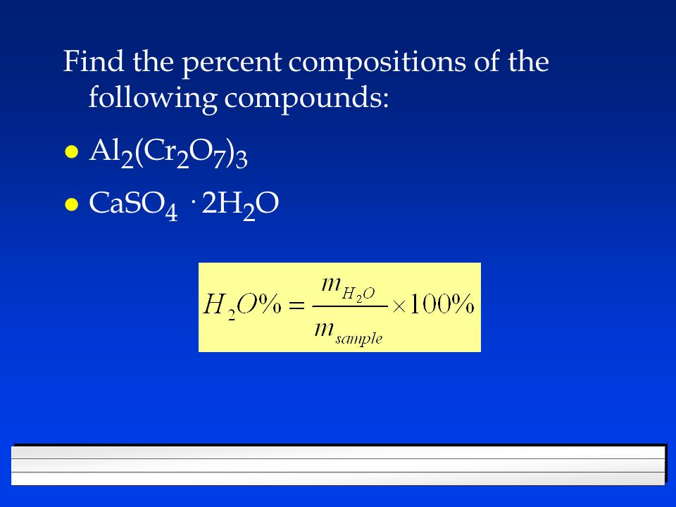 Find the percent compositions of the following compounds: l Al 2 (Cr 2 O 7 ) 3 l CaSO 4 · 2H 2 O
