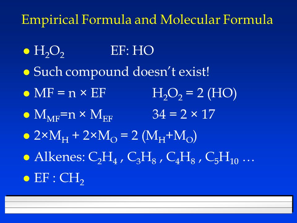 Empirical Formula and Molecular Formula l H 2 O 2 EF: HO l Such compound doesn't exist.