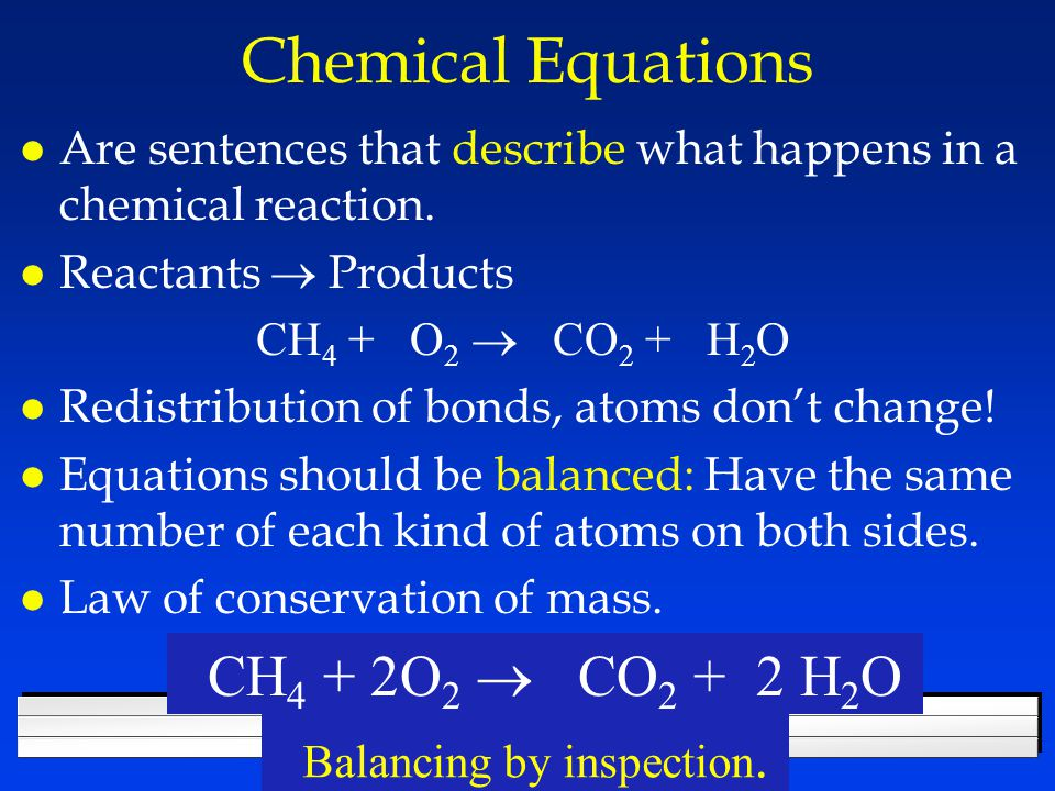 Chemical Equations l Are sentences that describe what happens in a chemical reaction.