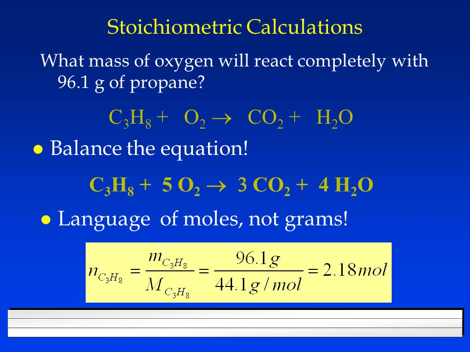 Stoichiometric Calculations What mass of oxygen will react completely with 96.1 g of propane.