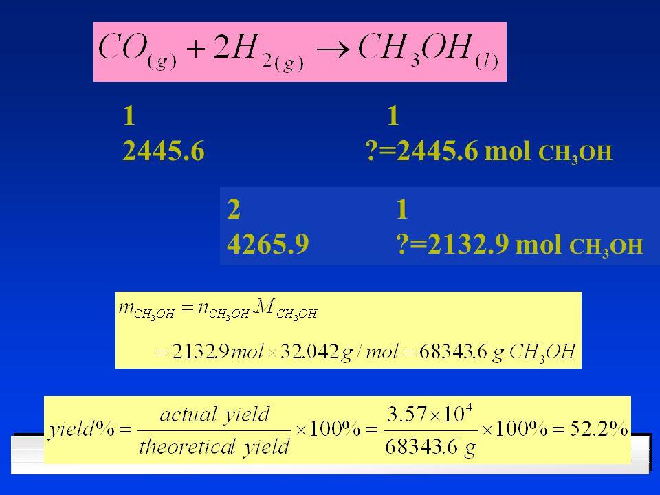 1 2445.6 =2445.6 mol CH 3 OH 2 1 4265.9 =2132.9 mol CH 3 OH