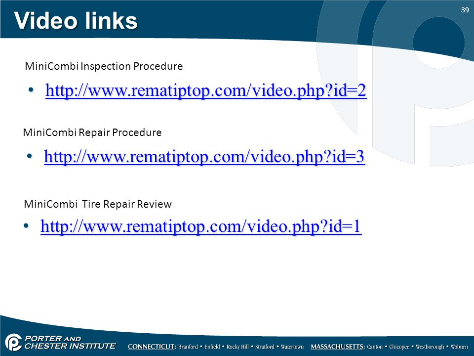 39 Video links http://www.rematiptop.com/video.php id=2 MiniCombi Inspection Procedure http://www.rematiptop.com/video.php id=3 MiniCombi Repair Procedure http://www.rematiptop.com/video.php id=1 MiniCombi Tire Repair Review