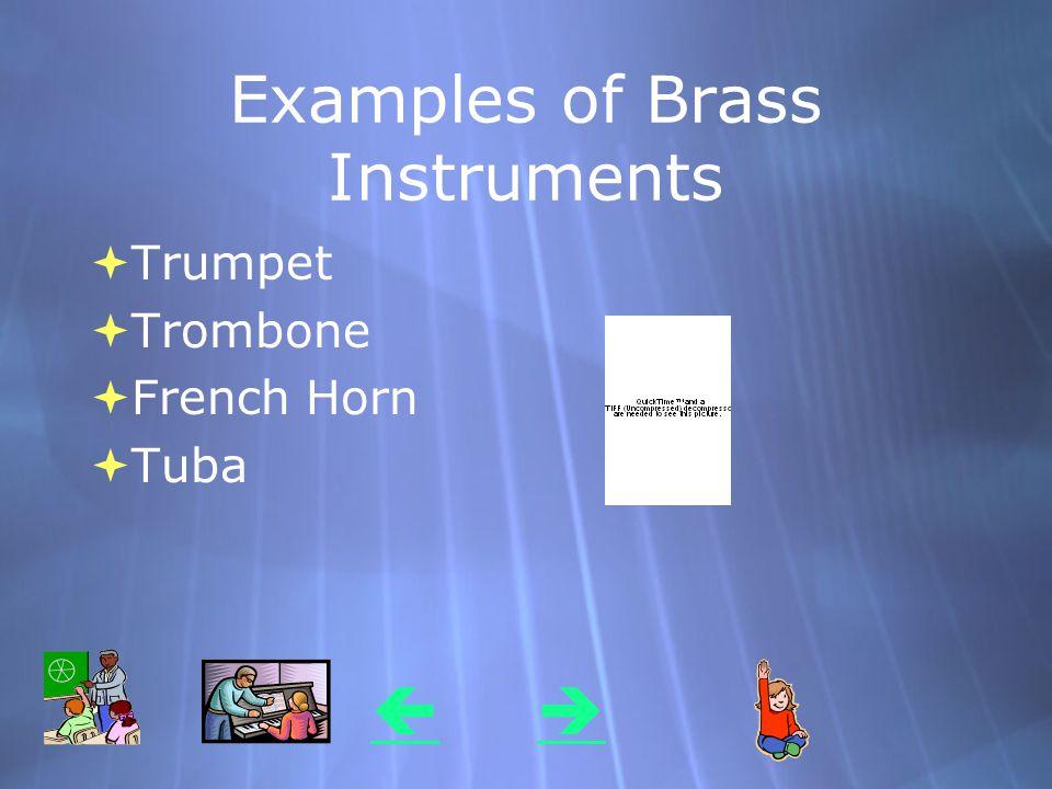 Examples of Brass Instruments  Trumpet  Trombone  French Horn  Tuba  Trumpet  Trombone  French Horn  Tuba 