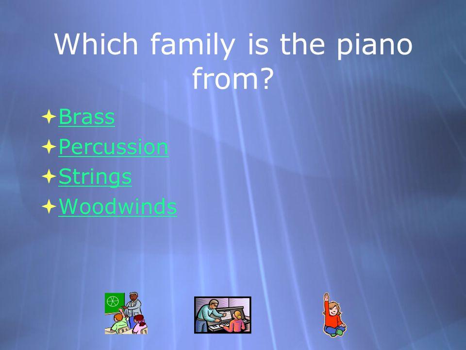 Which family is the piano from.