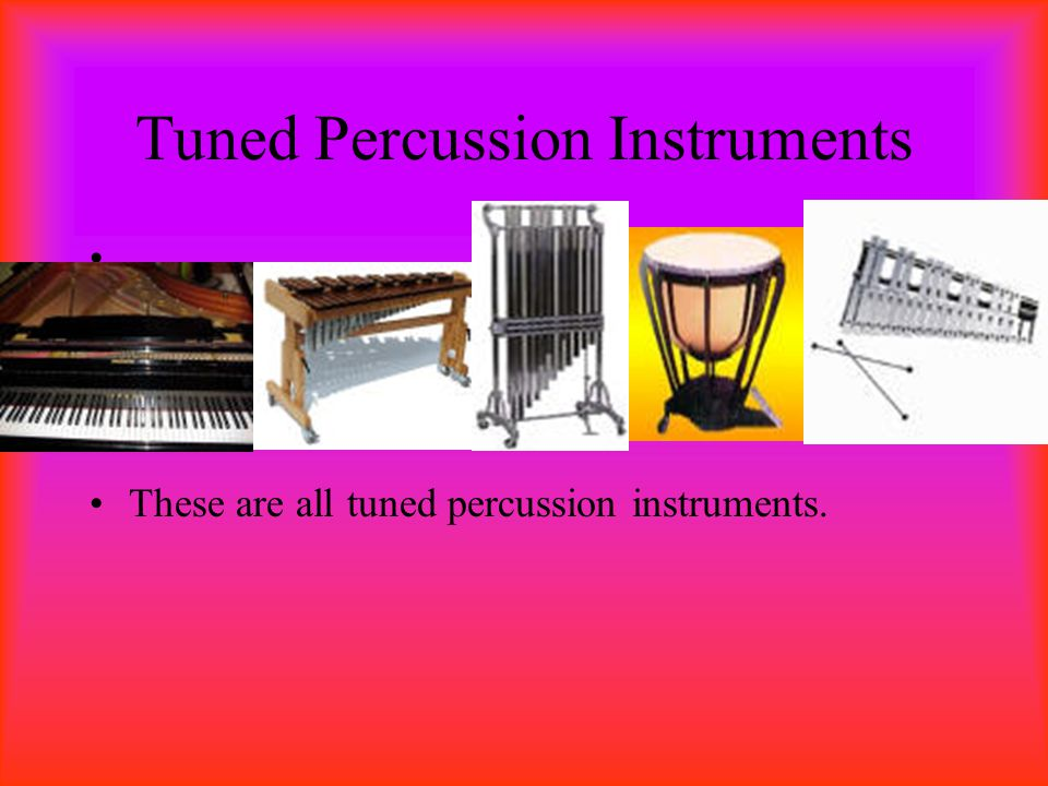 Un-tuned Percussion Instruments These are all un-tuned percussion instruments.
