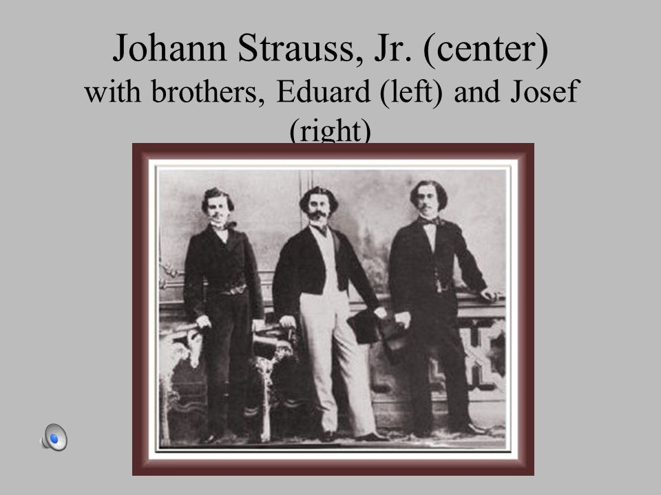 Johann Strauss, Jr. (center) with brothers, Eduard (left) and Josef (right)