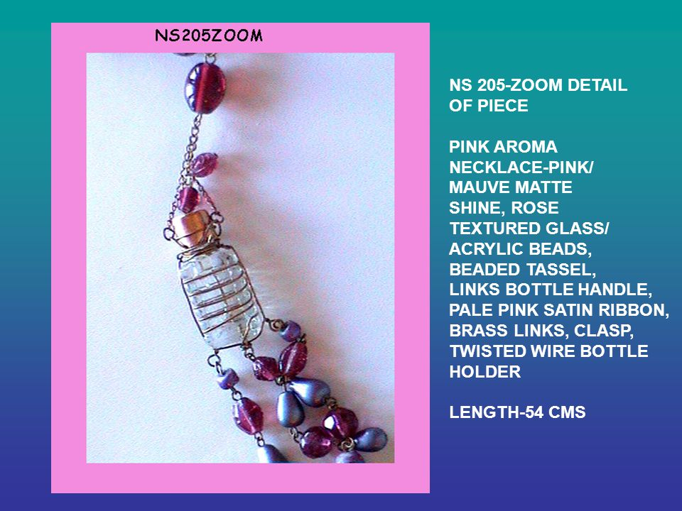 NS 205-ZOOM DETAIL OF PIECE PINK AROMA NECKLACE-PINK/ MAUVE MATTE SHINE, ROSE TEXTURED GLASS/ ACRYLIC BEADS, BEADED TASSEL, LINKS BOTTLE HANDLE, PALE PINK SATIN RIBBON, BRASS LINKS, CLASP, TWISTED WIRE BOTTLE HOLDER LENGTH-54 CMS
