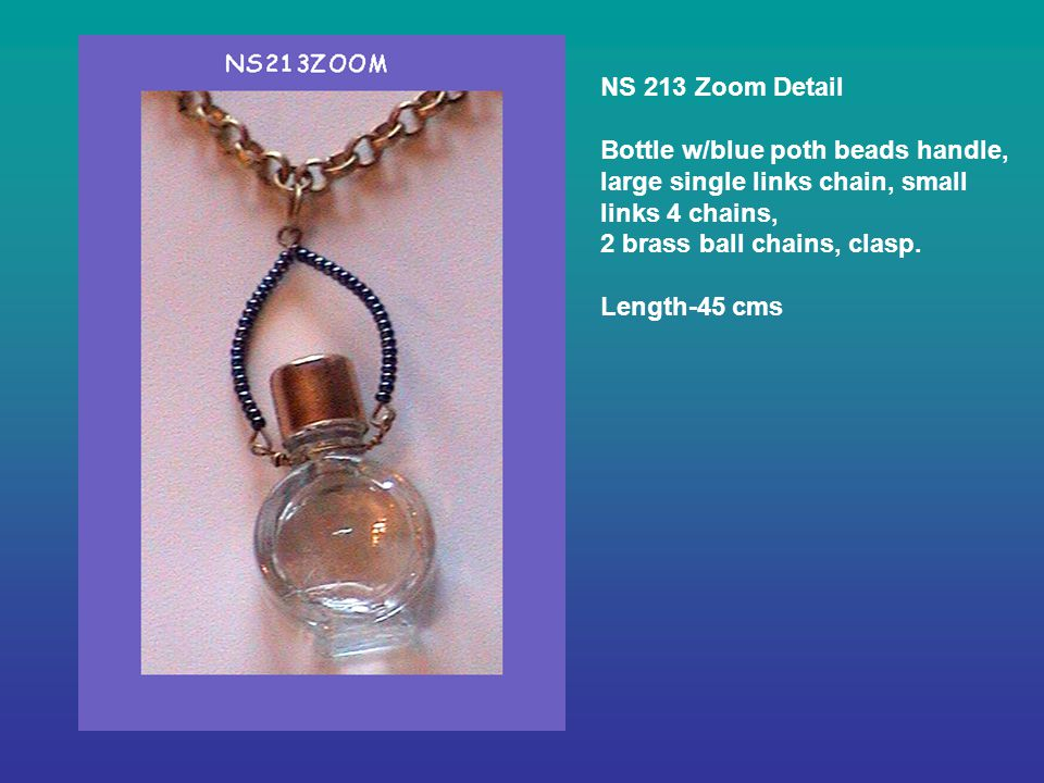 NS 213 Zoom Detail Bottle w/blue poth beads handle, large single links chain, small links 4 chains, 2 brass ball chains, clasp.