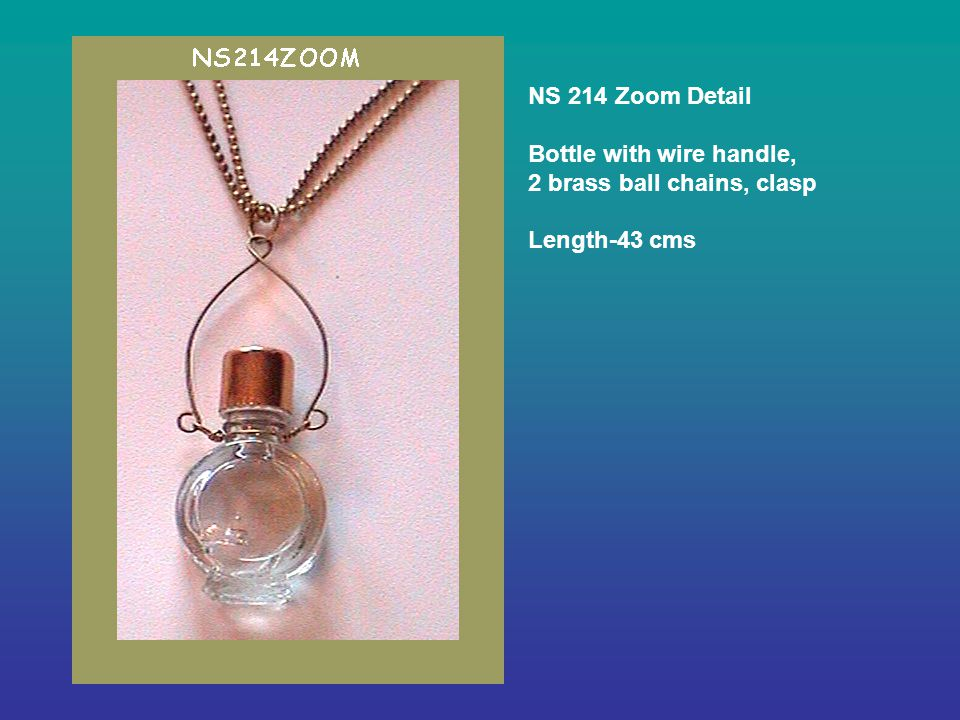NS 214 Zoom Detail Bottle with wire handle, 2 brass ball chains, clasp Length-43 cms