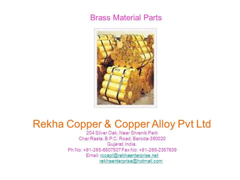 Brass Material Parts Rekha Copper & Copper Alloy Pvt Ltd 204 Silver Oak, Near Shrenik Park Char Rasta, B.P.C.