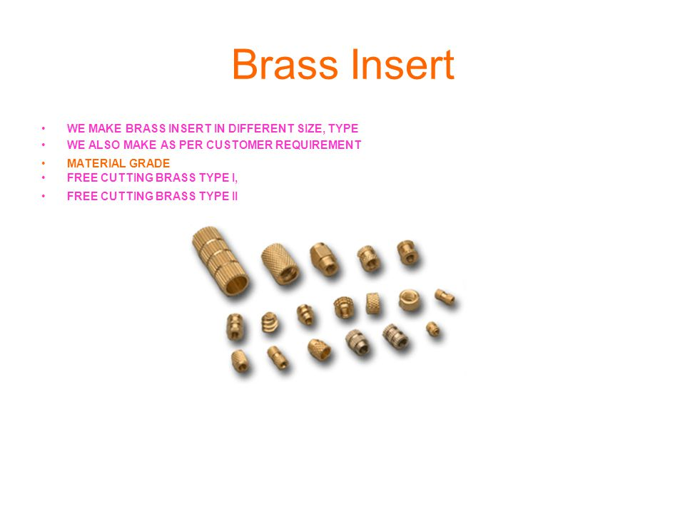 Brass Insert WE MAKE BRASS INSERT IN DIFFERENT SIZE, TYPE WE ALSO MAKE AS PER CUSTOMER REQUIREMENT MATERIAL GRADE FREE CUTTING BRASS TYPE I, FREE CUTTING BRASS TYPE II