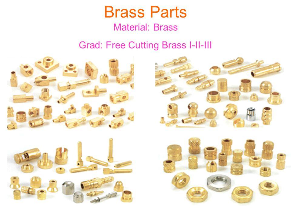Brass Parts Material: Brass Grad: Free Cutting Brass I-II-III