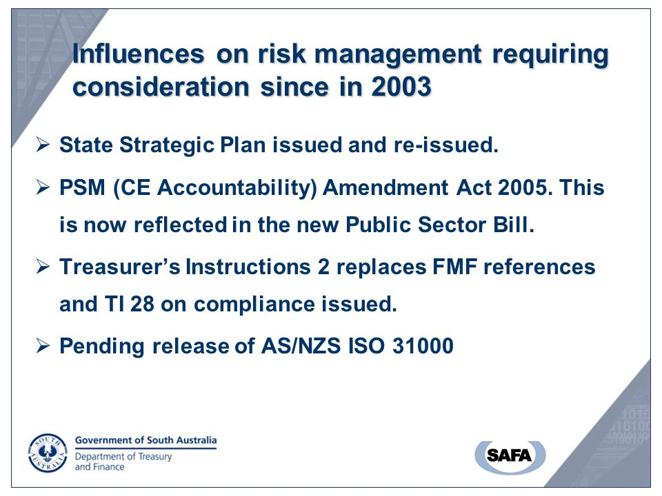 Influences on risk management requiring consideration since in 2003  State Strategic Plan issued and re-issued.  PSM (CE Accountability) Amendment A