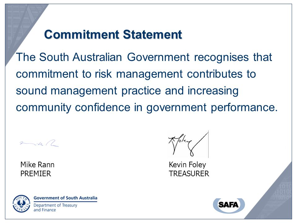 Commitment Statement The South Australian Government recognises that commitment to risk management contributes to sound management practice and increasing community confidence in government performance.