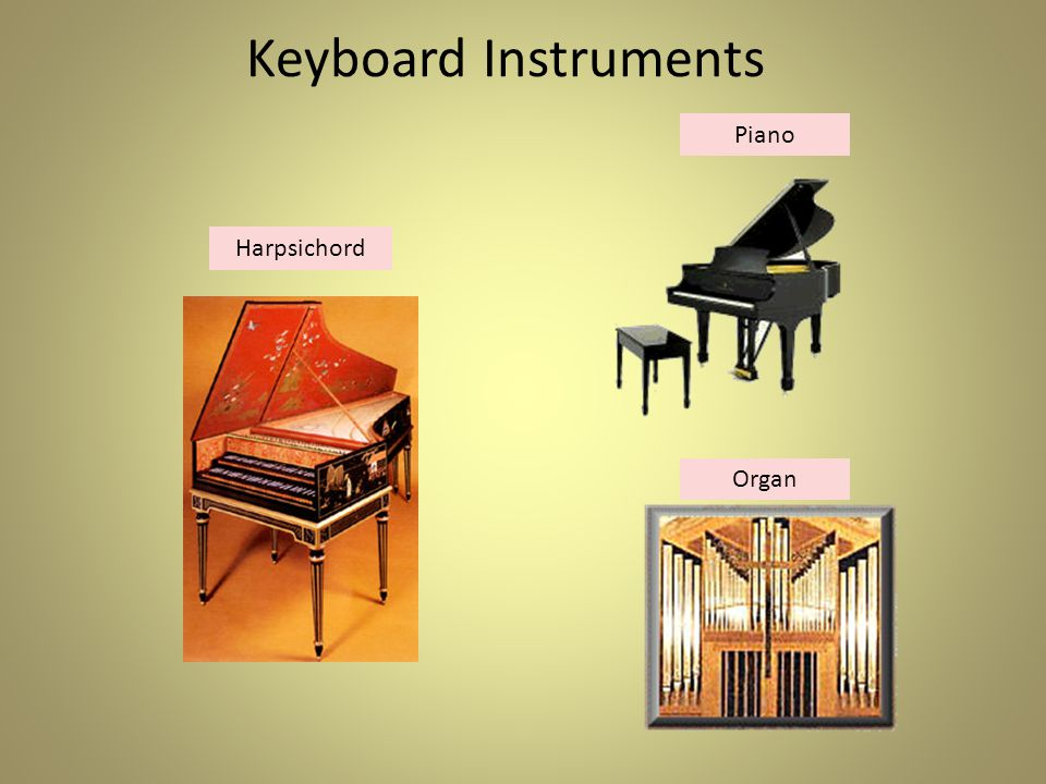 Keyboard Instruments Keyboard instruments have a series of connected keys.