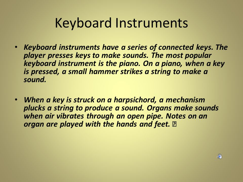 Keyboard Instruments Keyboard instruments have a series of connected keys.