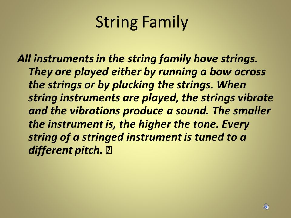 String Family All instruments in the string family have strings.