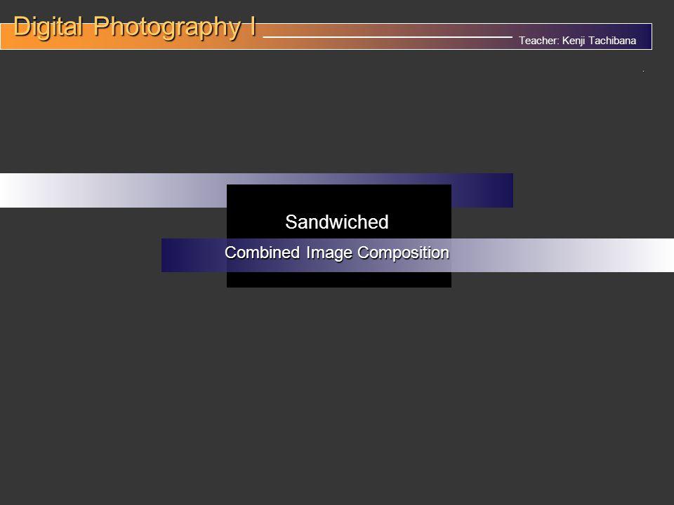 Teacher: Kenji Tachibana Digital Photography I Digital Photography I __________________________________.