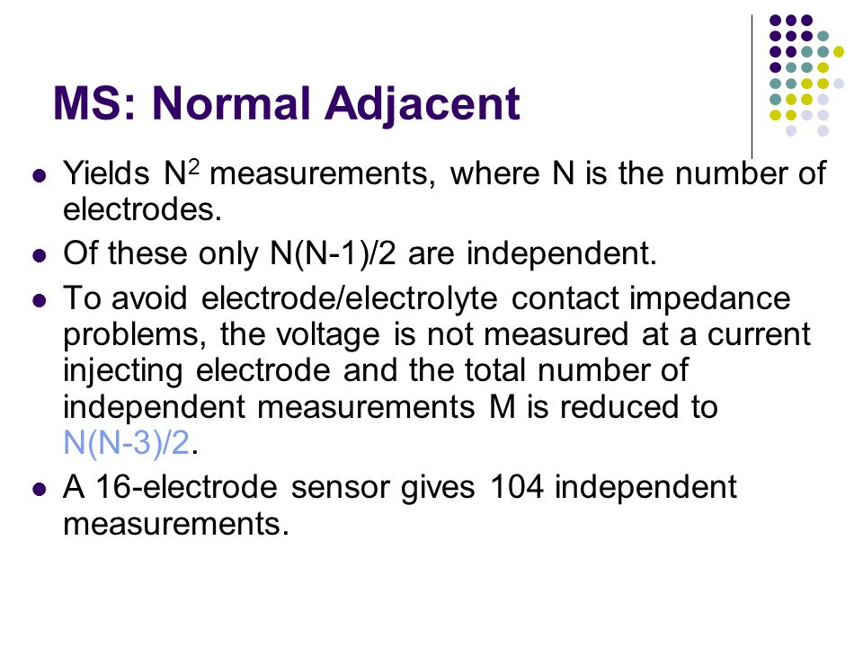MS: Normal Adjacent Yields N 2 measurements, where N is the number of electrodes. Of these only N(N-1)/2 are independent. To avoid electrode/electroly