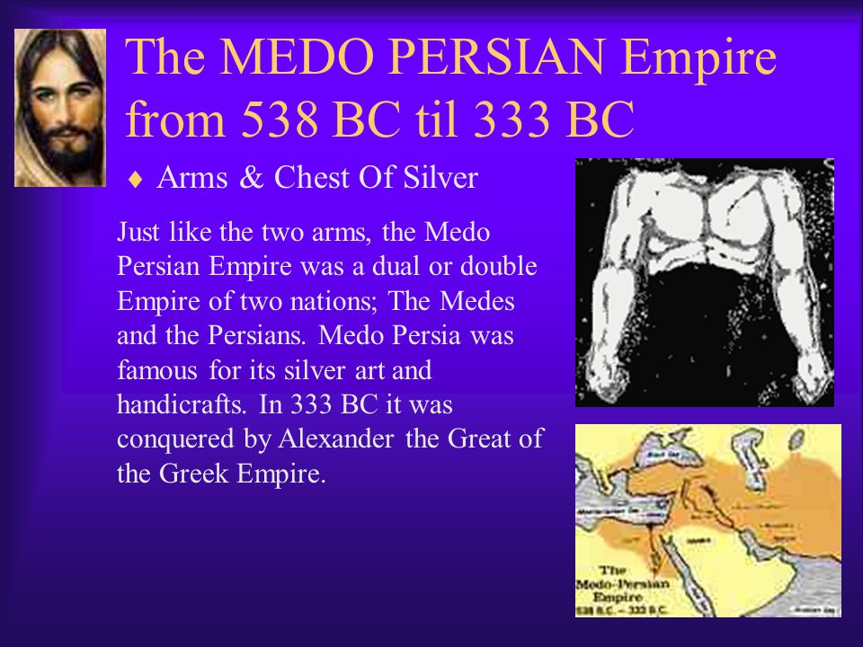 The MEDO PERSIAN Empire from 538 BC til 333 BC  Arms & Chest Of Silver Just like the two arms, the Medo Persian Empire was a dual or double Empire of