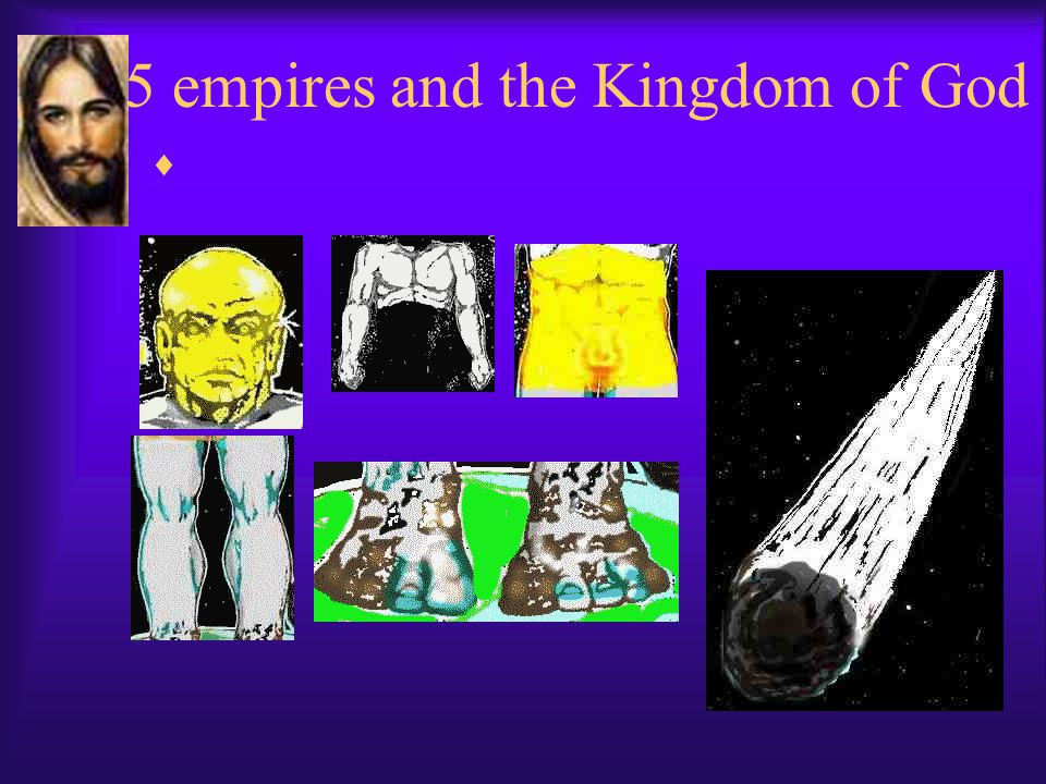 5 empires and the Kingdom of God 