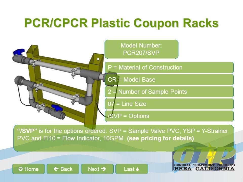 Last  Home  BackNext  PCR/CPCR Plastic Coupon Racks P = Material of Construction CR = Model Base 2 = Number of Sample Points 07 = Line Size /SVP =